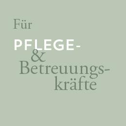 ANGEBOTE FÜR PFLEGE- UND BETREUUNGSKRÄFTE